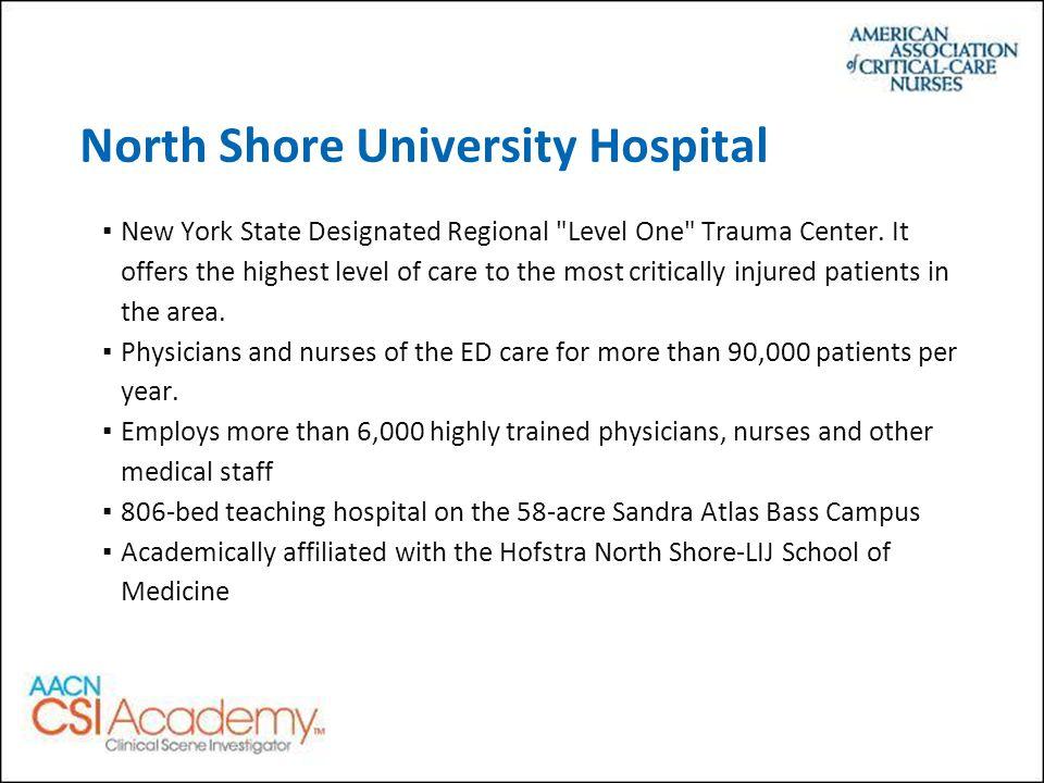 North Shore University Hospital ▪New York State Designated Regional Level One Trauma Center.