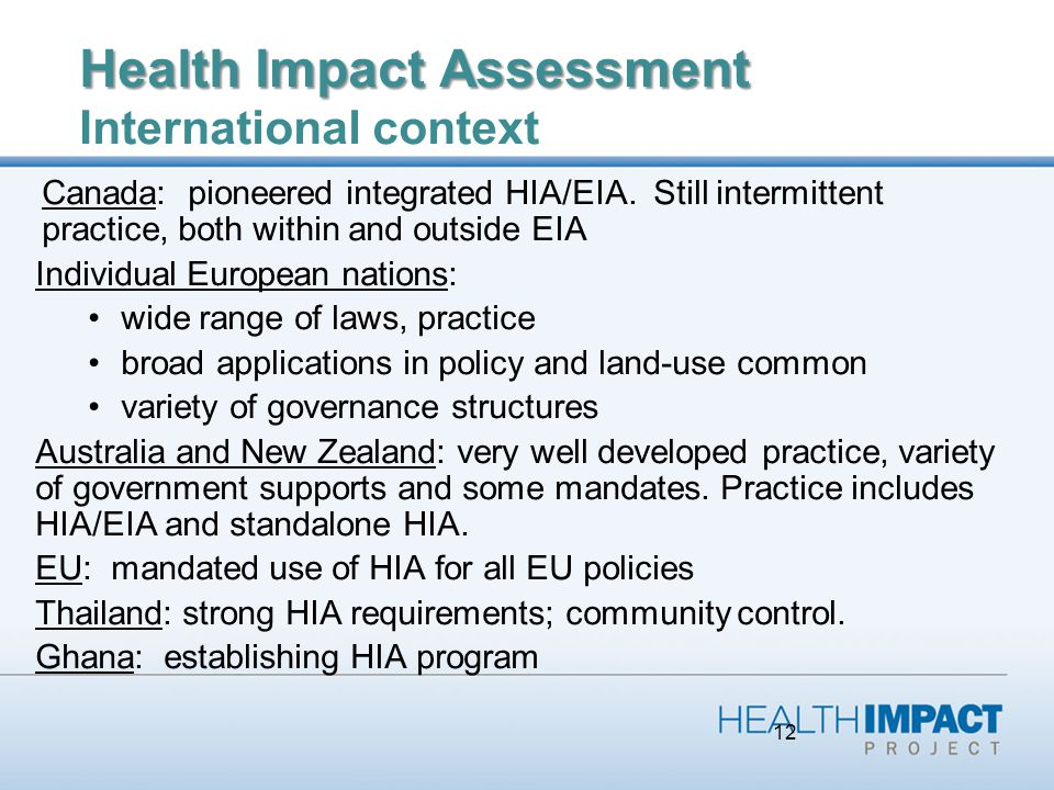 12 Health Impact Assessment Health Impact Assessment International context Canada: pioneered integrated HIA/EIA.