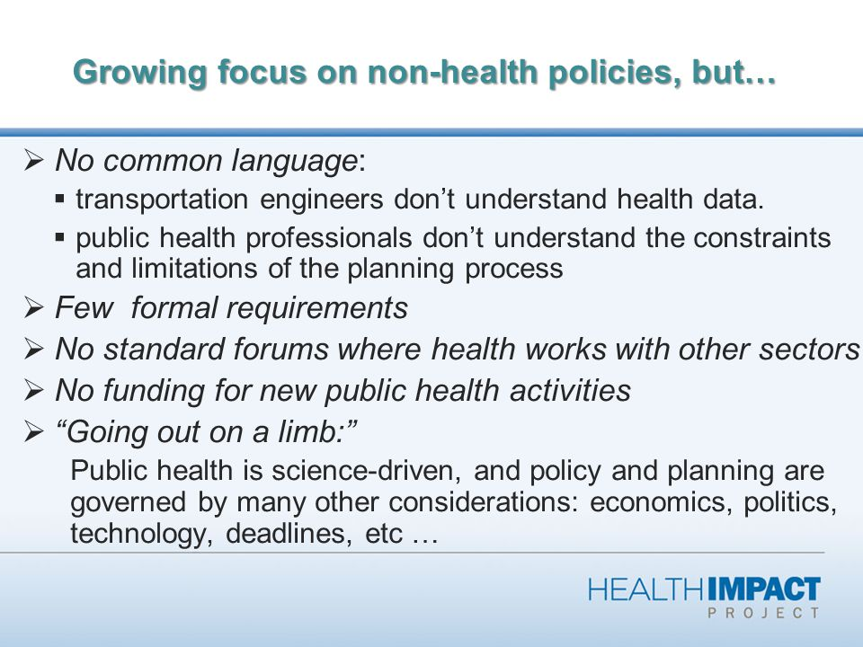 Growing focus on non-health policies, but…  No common language:  transportation engineers don't understand health data.