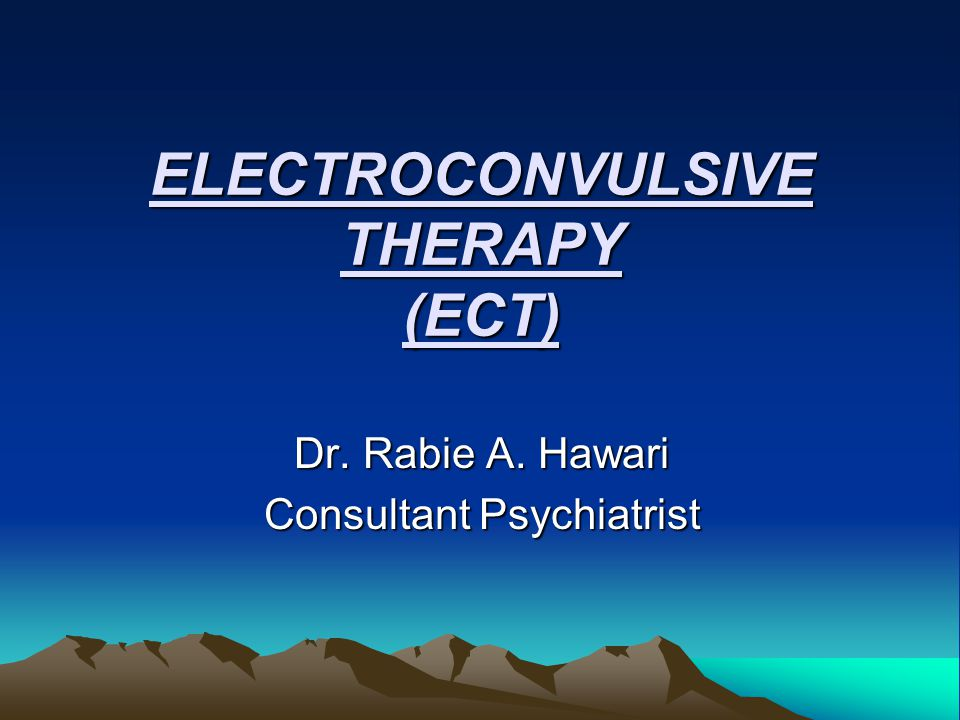 ELECTROCONVULSIVE THERAPY (ECT) Dr. Rabie A. Hawari Consultant Psychiatrist