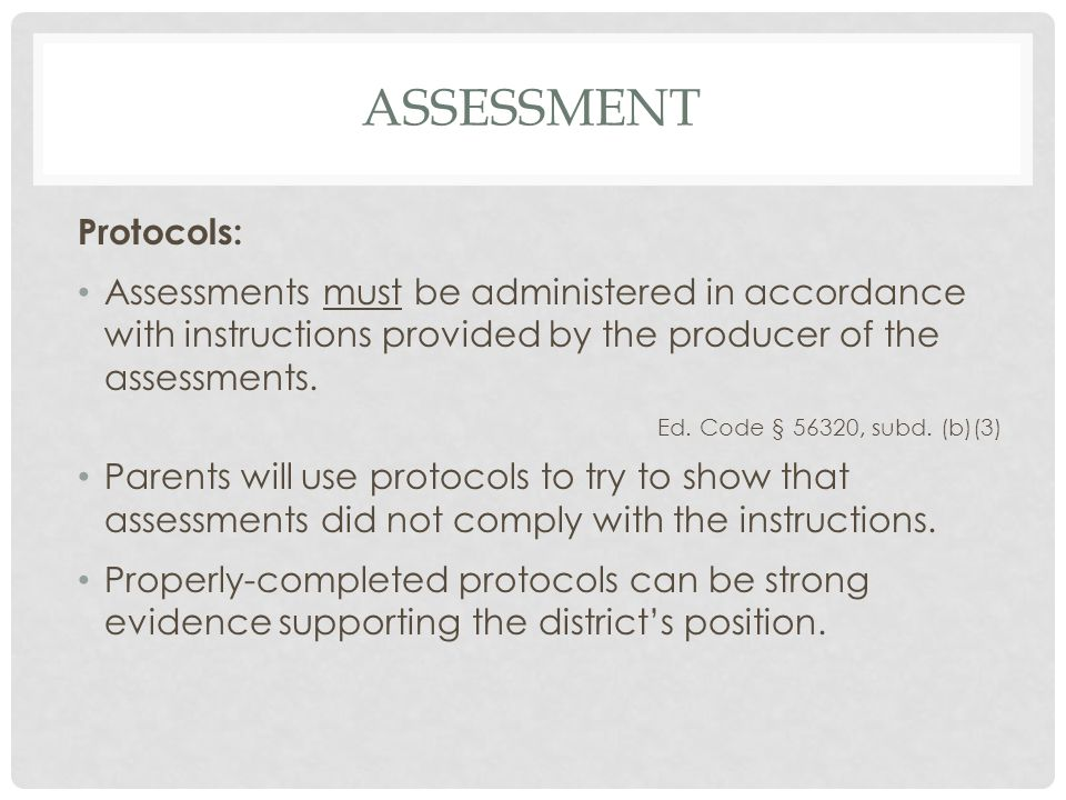 ASSESSMENT Protocols: Assessments must be administered in accordance with instructions provided by the producer of the assessments. Ed. Code § 56320,