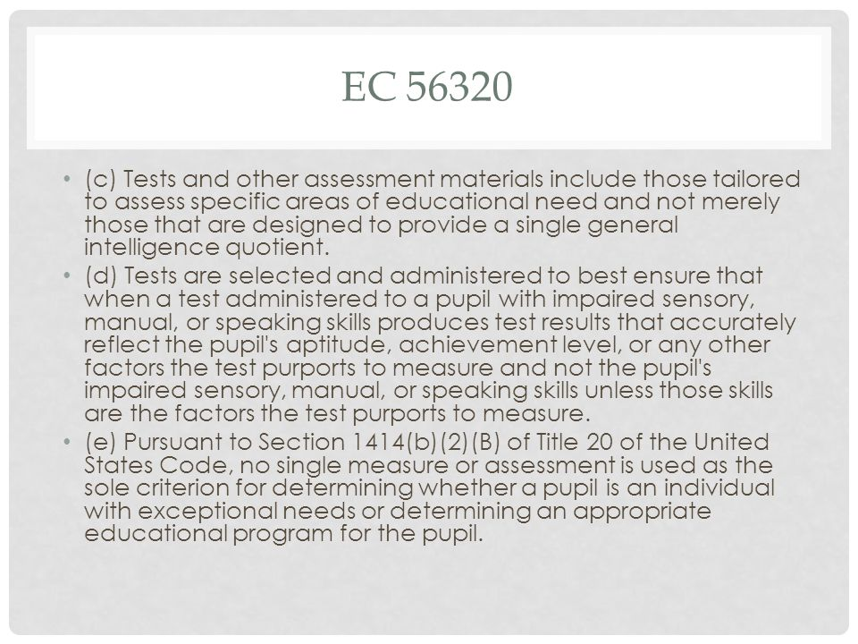 EC 56320 (c) Tests and other assessment materials include those tailored to assess specific areas of educational need and not merely those that are de