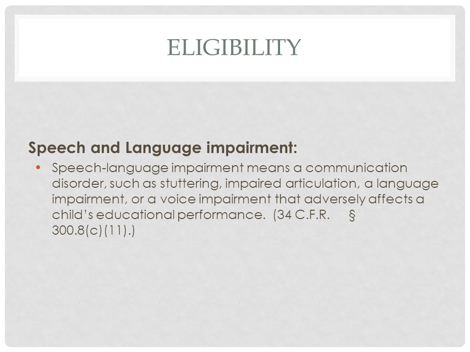 ELIGIBILITY Speech and Language impairment: Speech-language impairment means a communication disorder, such as stuttering, impaired articulation, a la