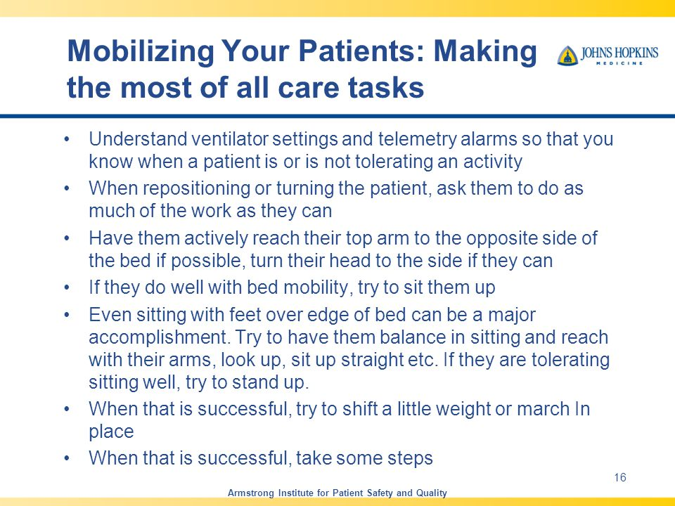 Mobilizing Your Patients: Making the most of all care tasks Understand ventilator settings and telemetry alarms so that you know when a patient is or