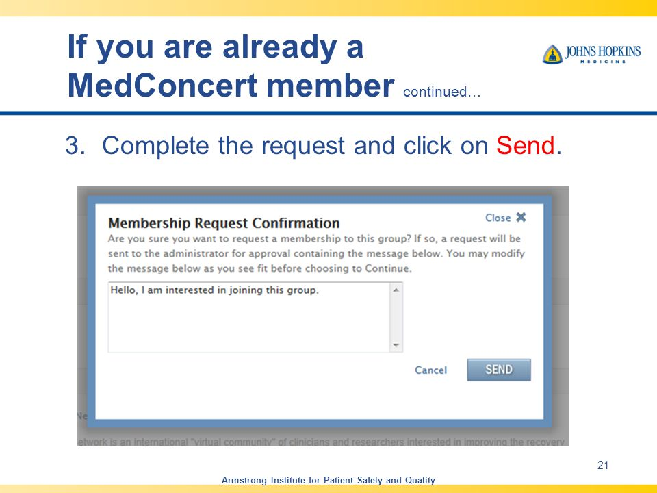 If you are already a MedConcert member continued… 3.Complete the request and click on Send. Armstrong Institute for Patient Safety and Quality 21