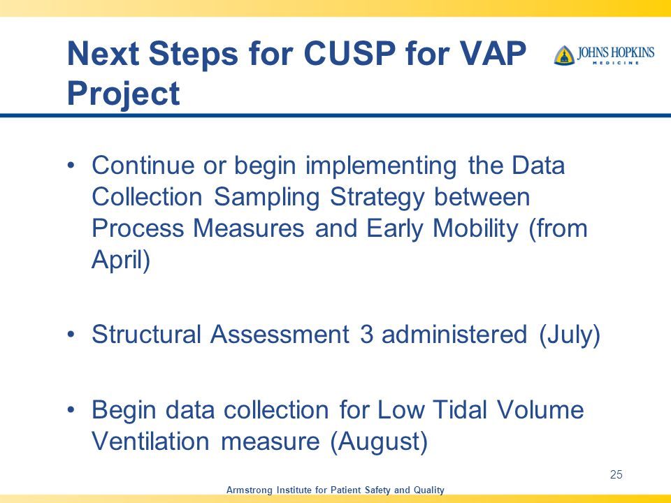 Next Steps for CUSP for VAP Project Continue or begin implementing the Data Collection Sampling Strategy between Process Measures and Early Mobility (