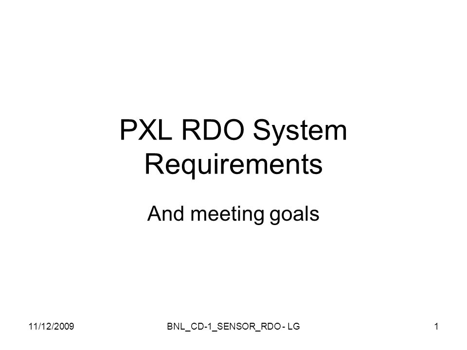 PXL RDO System Requirements And meeting goals 11/12/2009BNL_CD-1_SENSOR_RDO - LG1