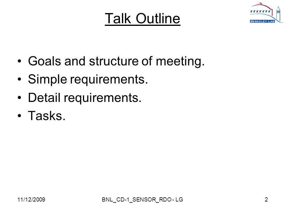 11/12/2009BNL_CD-1_SENSOR_RDO - LG2 Talk Outline Goals and structure of meeting.