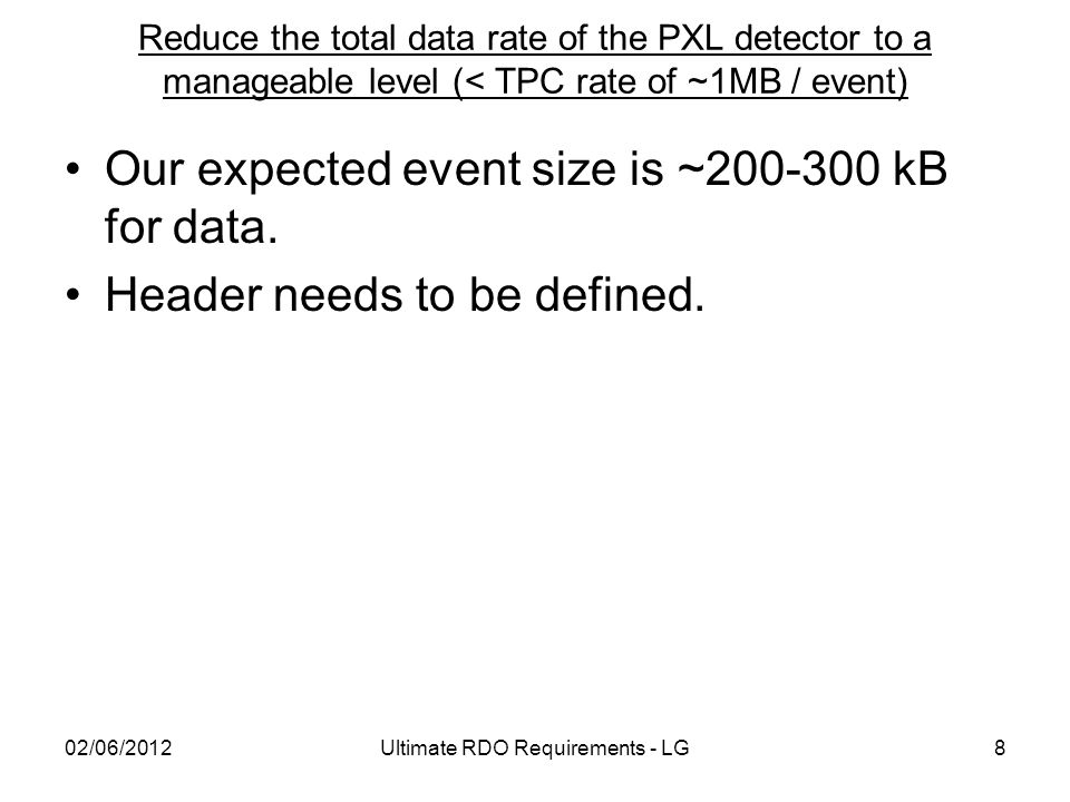 Reduce the total data rate of the PXL detector to a manageable level (< TPC rate of ~1MB / event) Our expected event size is ~200-300 kB for data.