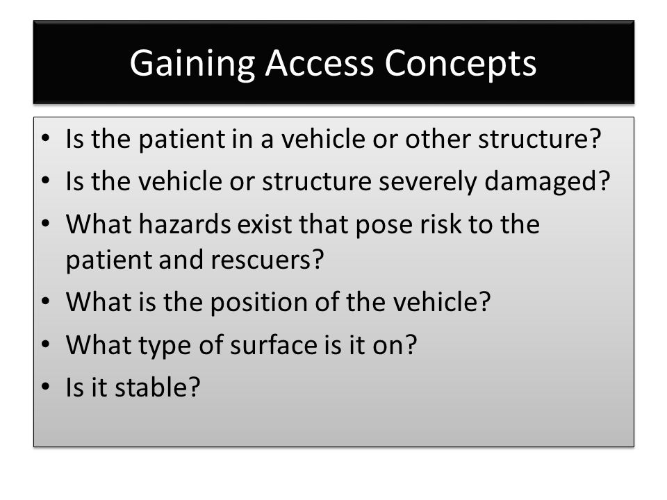 Gaining Access Concepts Is the patient in a vehicle or other structure.