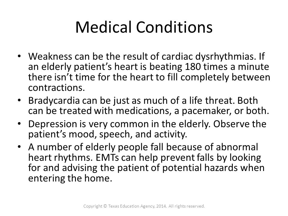 Medical Conditions Weakness can be the result of cardiac dysrhythmias.