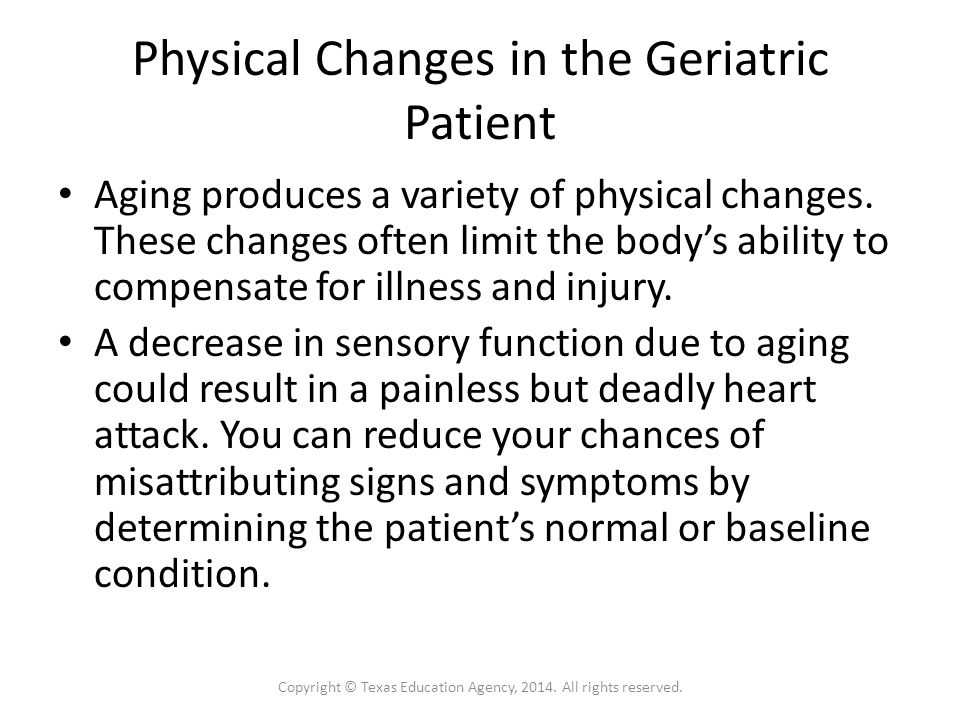 Physical Changes in the Geriatric Patient Aging produces a variety of physical changes.