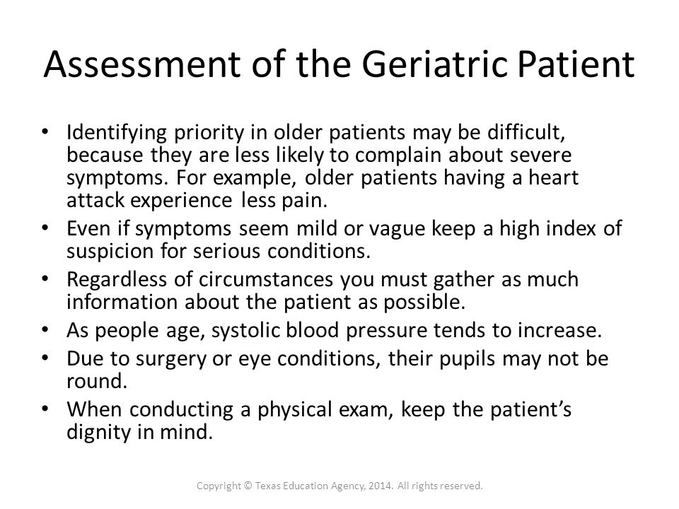 Assessment of the Geriatric Patient Identifying priority in older patients may be difficult, because they are less likely to complain about severe symptoms.