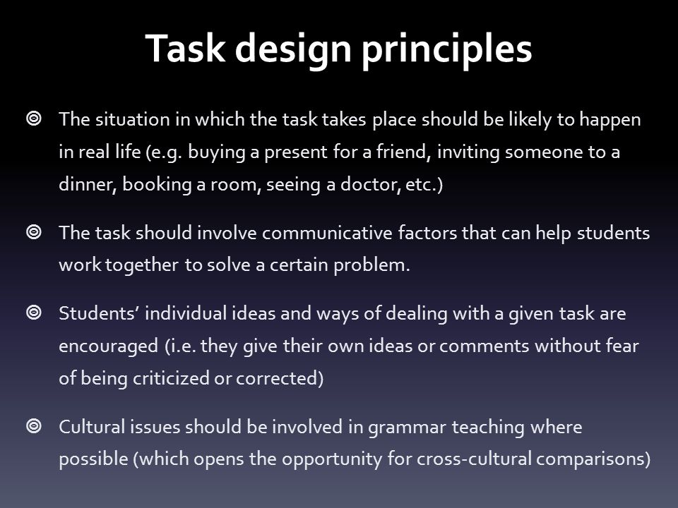 Task design principles  The situation in which the task takes place should be likely to happen in real life (e.g.