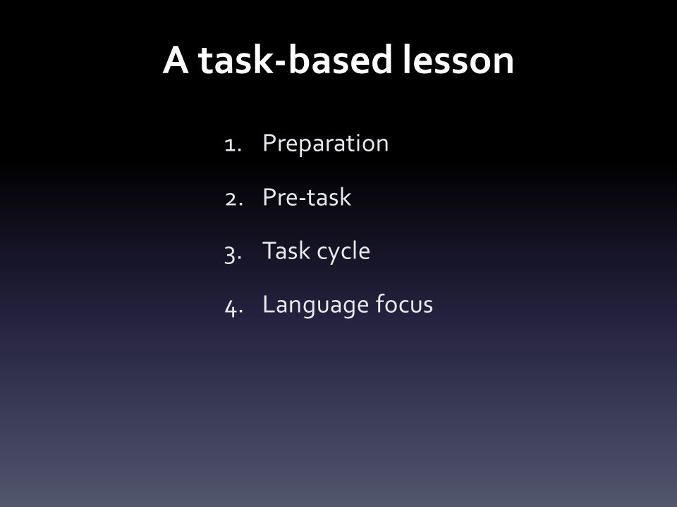 A task-based lesson 1.Preparation 2.Pre-task 3.Task cycle 4.Language focus