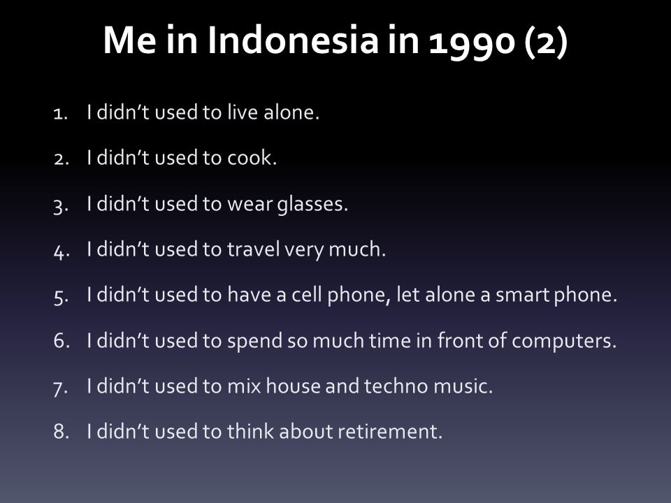 Me in Indonesia in 1990 (2) 1.I didn't used to live alone.