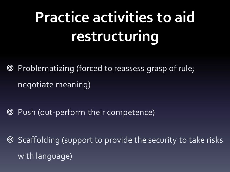 Alternative model to PPP 1.Task (learners first perform a communicative task that the teacher sets up) 2.Teach (the teacher then uses this to identify language features learners could have used in order to communicate their intentions more effectively, and these are taught and practiced) 3.Task (students reform the original or similar task)