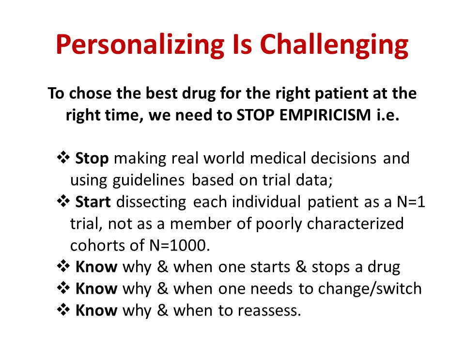 To chose the best drug for the right patient at the right time, we need to STOP EMPIRICISM i.e.  Stop making real world medical decisions and using g