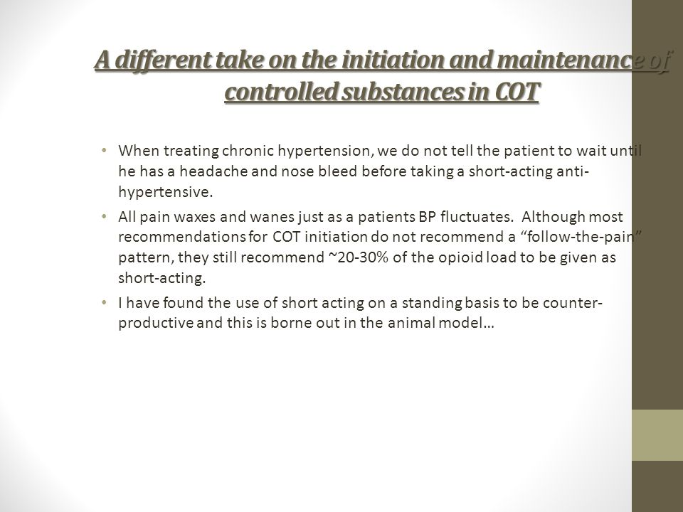 A different take on the initiation and maintenance of controlled substances in COT When treating chronic hypertension, we do not tell the patient to w