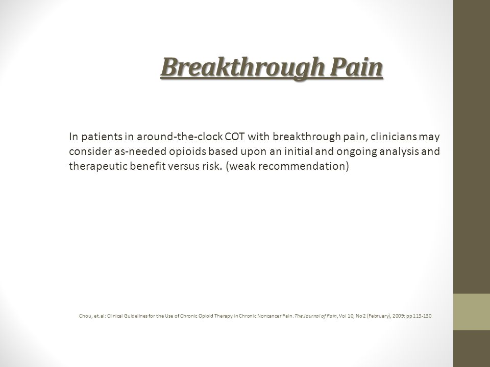 Breakthrough Pain In patients in around-the-clock COT with breakthrough pain, clinicians may consider as-needed opioids based upon an initial and ongo