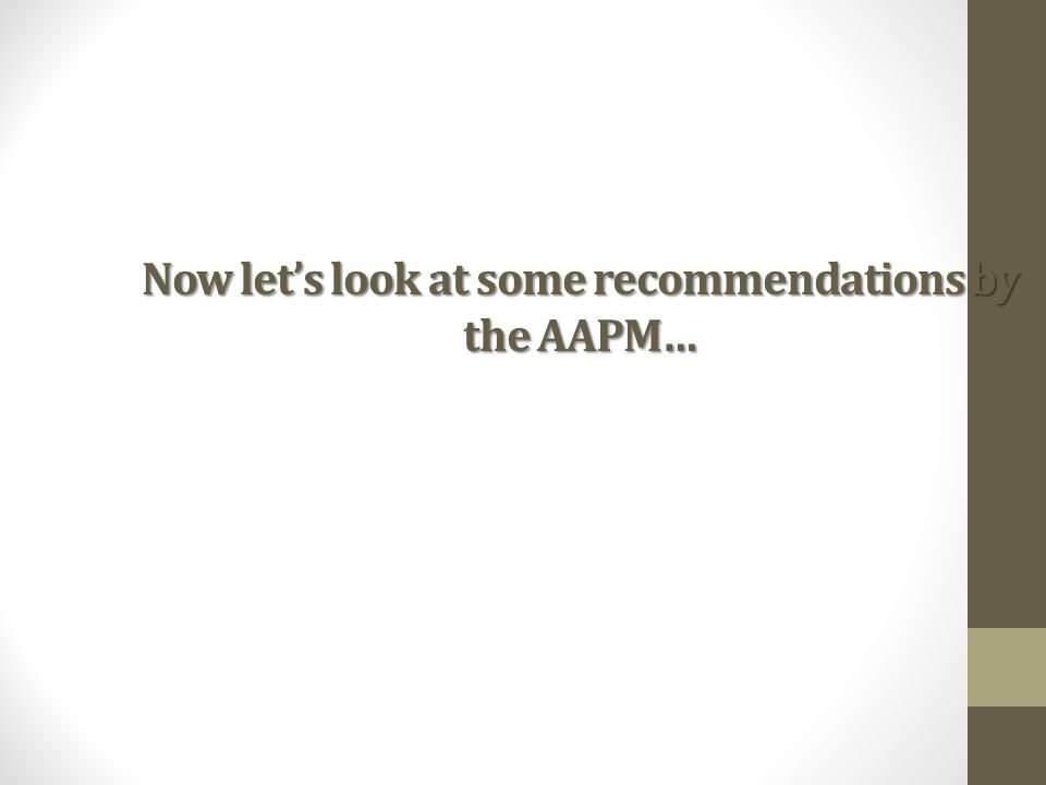 Now let's look at some recommendations by the AAPM…