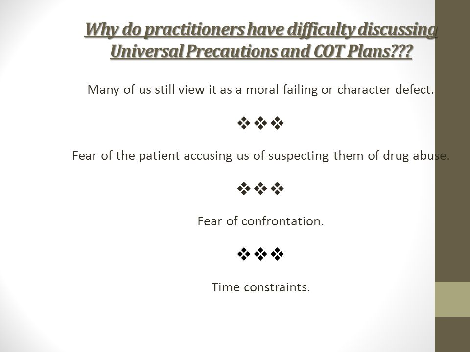 Why do practitioners have difficulty discussing Universal Precautions and COT Plans .