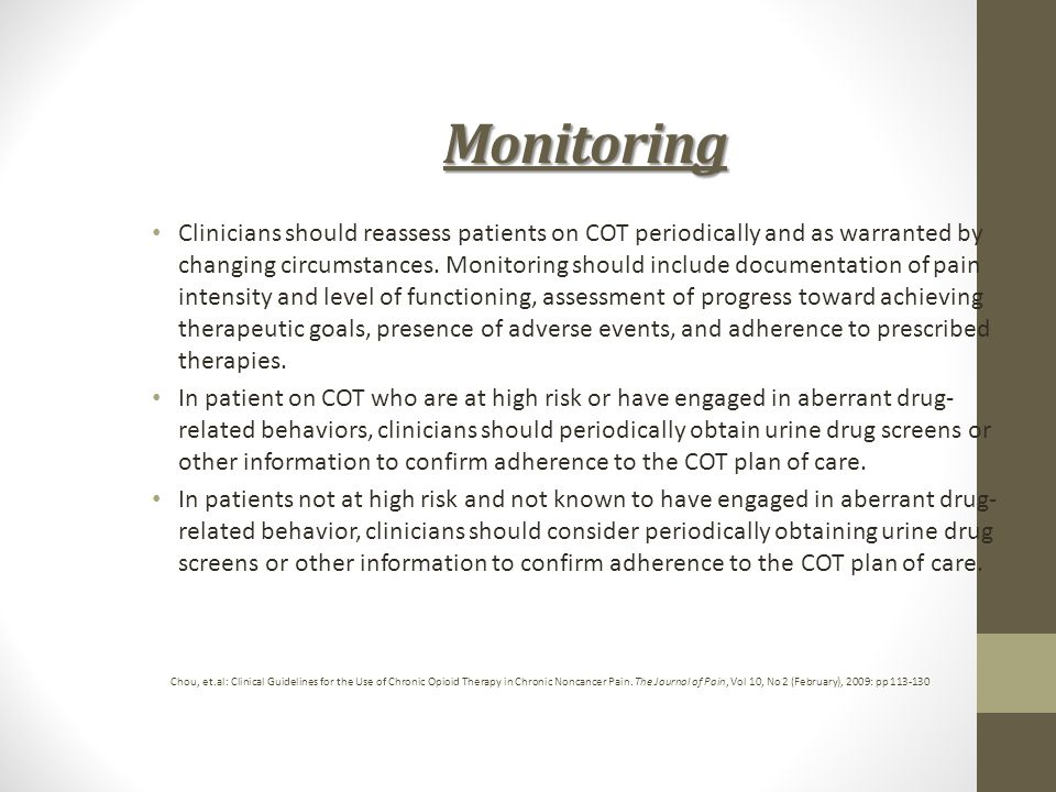 Monitoring Clinicians should reassess patients on COT periodically and as warranted by changing circumstances.