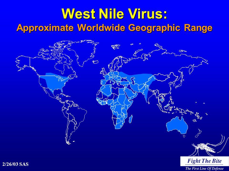 2/26/03 SAS West Nile Virus: Approximate Worldwide Geographic Range