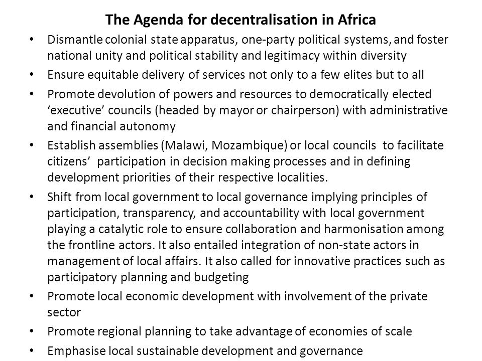 Reasons for Decentralisation in Africa The overt failure of centralised public sector management which gave way to economic, fiscal and political crises on the 1970s and 1980s.