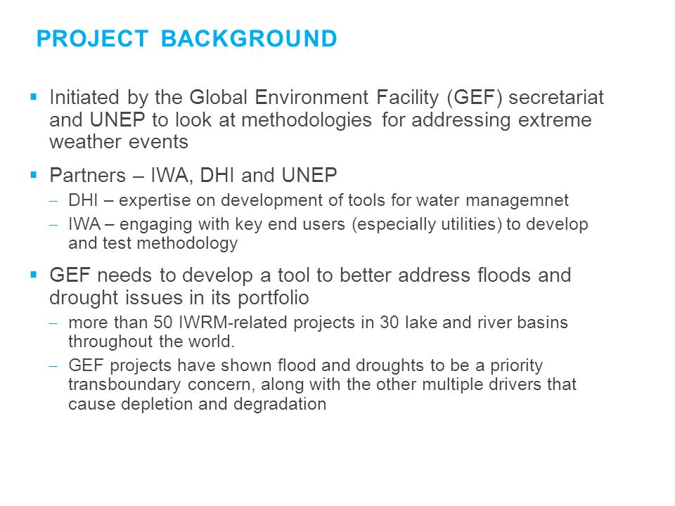 PROJECT BACKGROUND  Initiated by the Global Environment Facility (GEF) secretariat and UNEP to look at methodologies for addressing extreme weather e