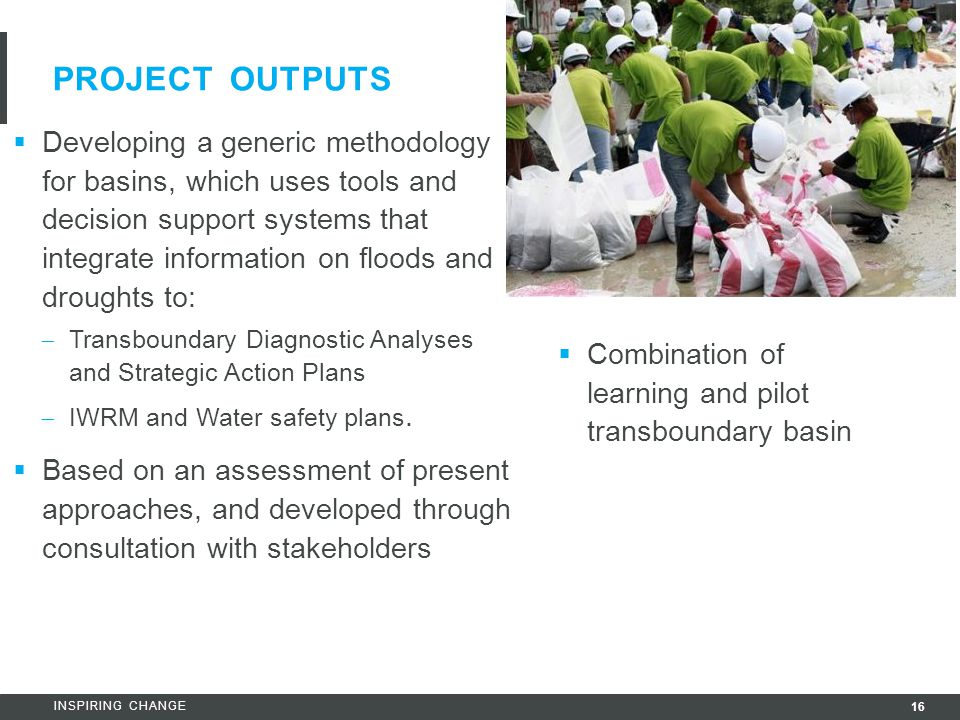 16 INSPIRING CHANGE PROJECT OUTPUTS  Developing a generic methodology for basins, which uses tools and decision support systems that integrate inform