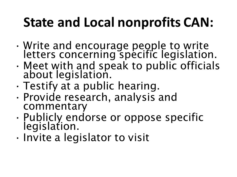 State and Local nonprofits CAN: Write and encourage people to write letters concerning specific legislation.