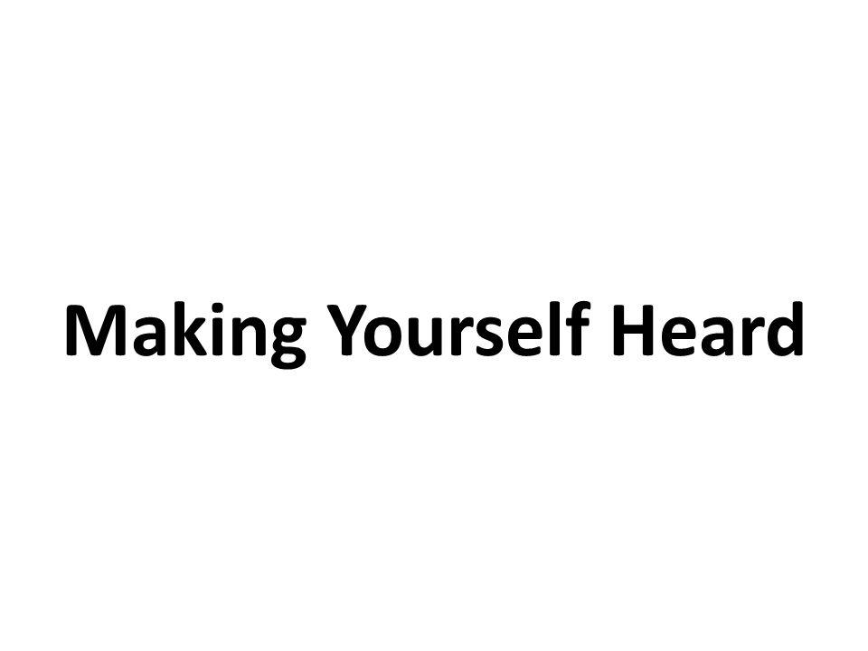 Making Yourself Heard