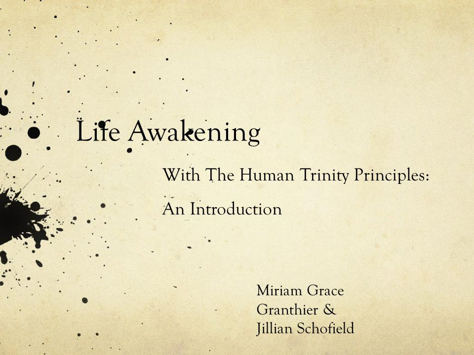 Life Awakening With The Human Trinity Principles: An Introduction Miriam Grace Granthier & Jillian Schofield