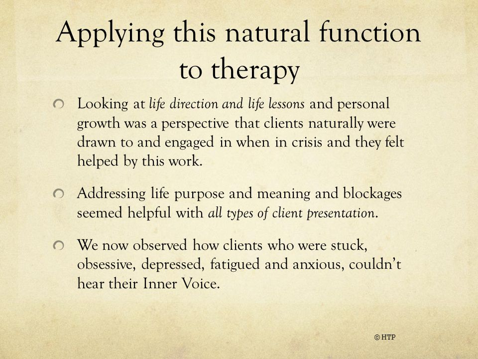 Applying this natural function to therapy Looking at life direction and life lessons and personal growth was a perspective that clients naturally were drawn to and engaged in when in crisis and they felt helped by this work.