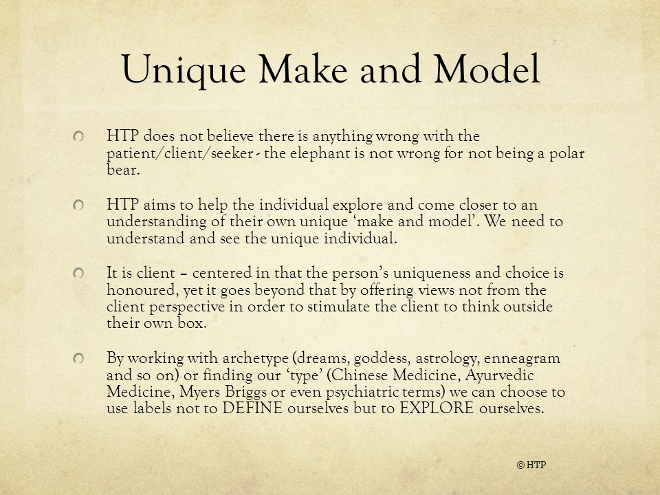 Unique Make and Model HTP does not believe there is anything wrong with the patient/client/seeker - the elephant is not wrong for not being a polar bear.