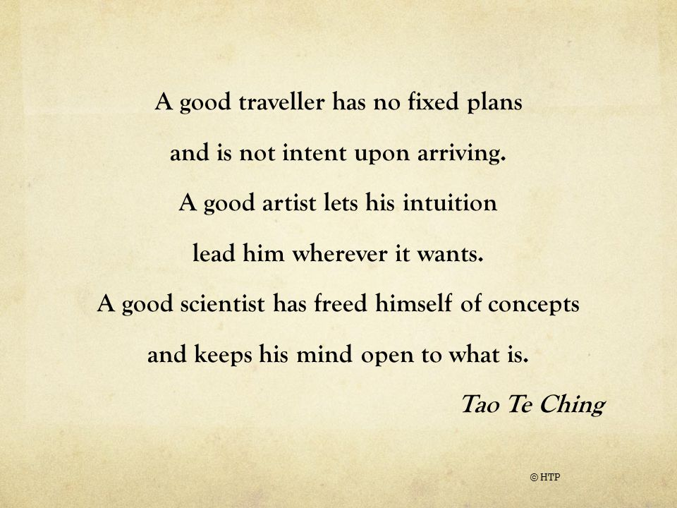 A good traveller has no fixed plans and is not intent upon arriving.
