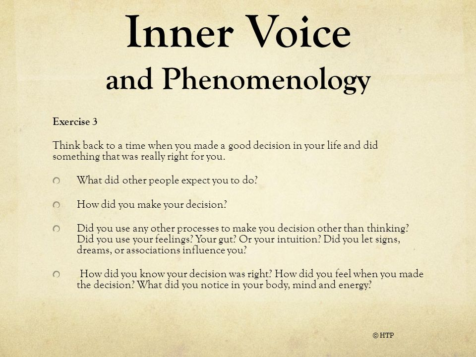 Inner Voice and Phenomenology Exercise 3 Think back to a time when you made a good decision in your life and did something that was really right for you.