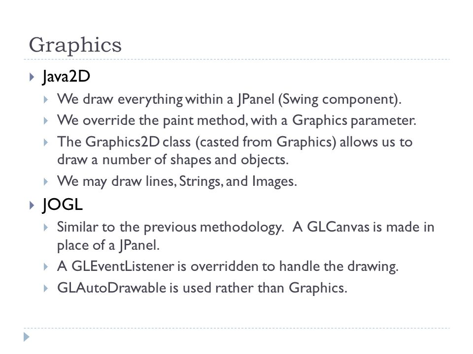 Graphics  Java2D  We draw everything within a JPanel (Swing component).