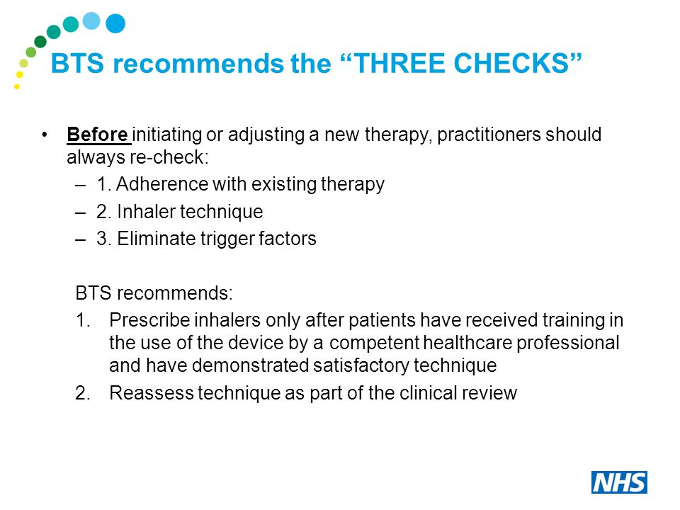 BTS recommends the THREE CHECKS Before initiating or adjusting a new therapy, practitioners should always re-check: –1.