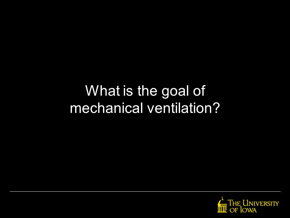 What is the goal of mechanical ventilation?
