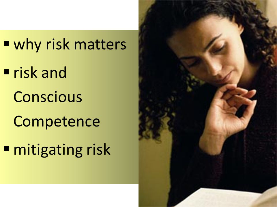  why risk matters  risk and Conscious Competence  mitigating risk