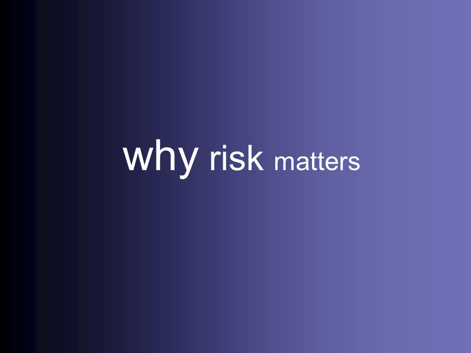 why risk matters