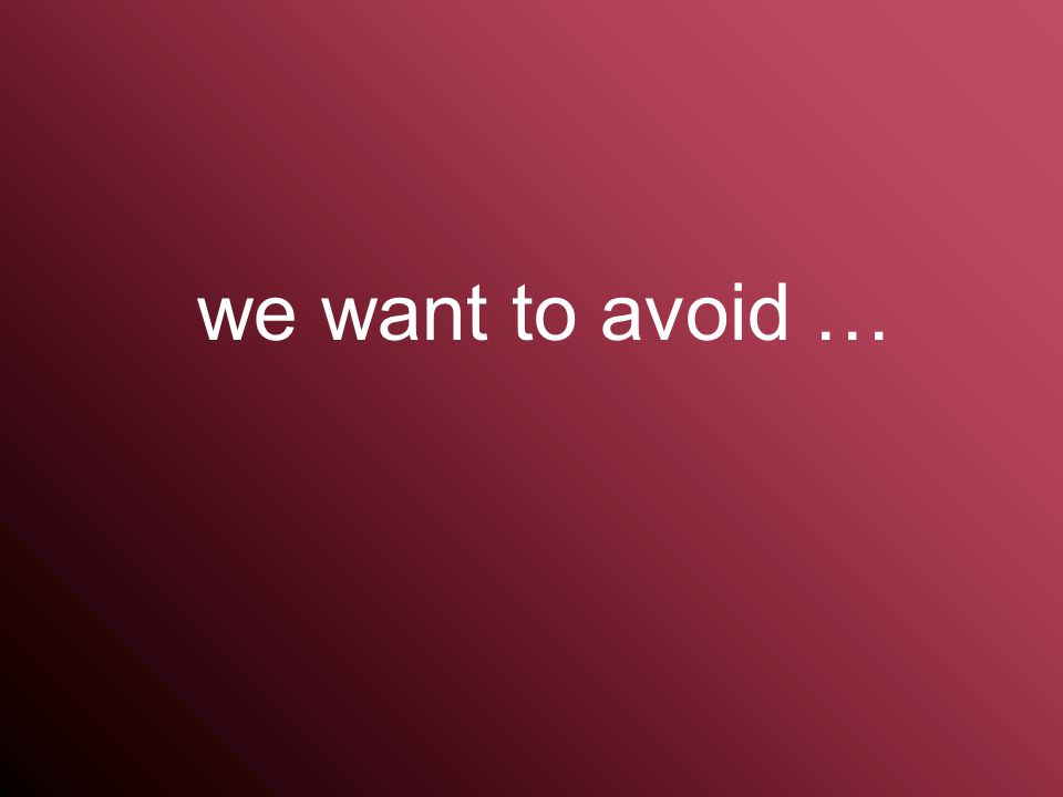 we want to avoid …