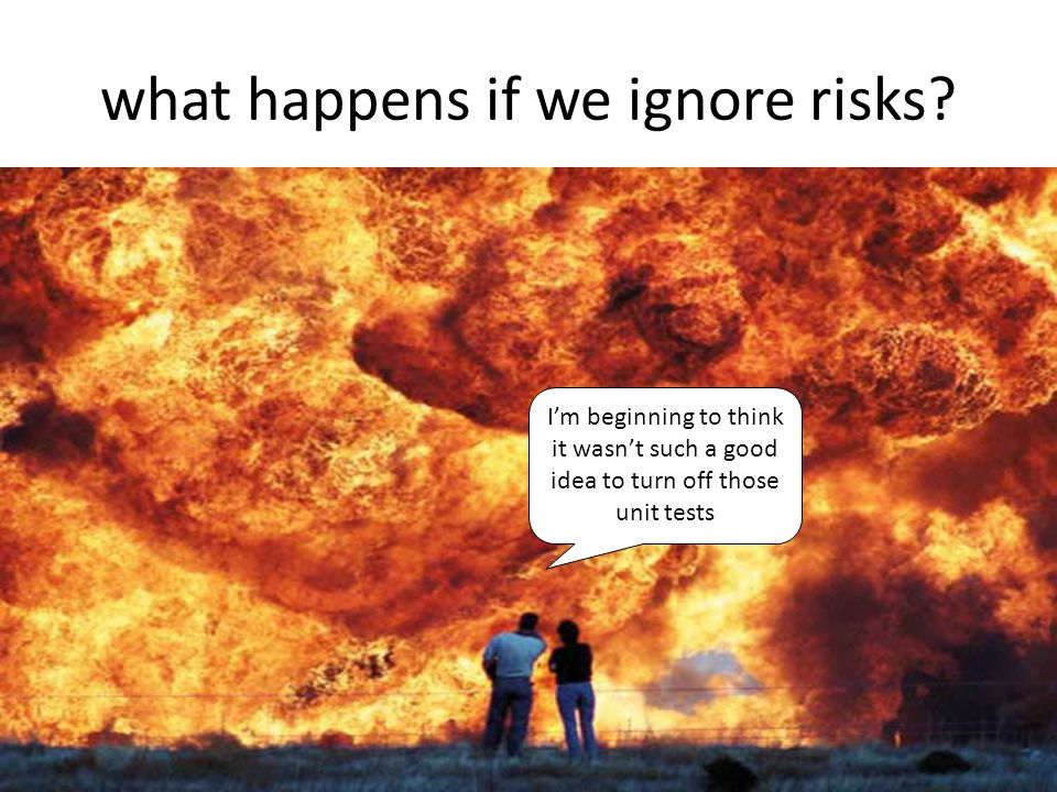 what happens if we ignore risks.