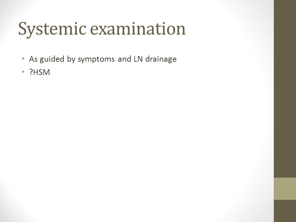Systemic examination As guided by symptoms and LN drainage ?HSM