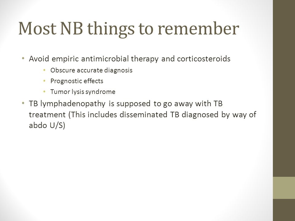 Most NB things to remember Avoid empiric antimicrobial therapy and corticosteroids Obscure accurate diagnosis Prognostic effects Tumor lysis syndrome