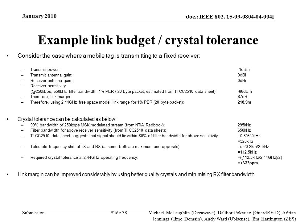 doc.: IEEE 802. 15-09-0804-04-004f Submission Slide 38 Example link budget / crystal tolerance Consider the case where a mobile tag is transmitting to