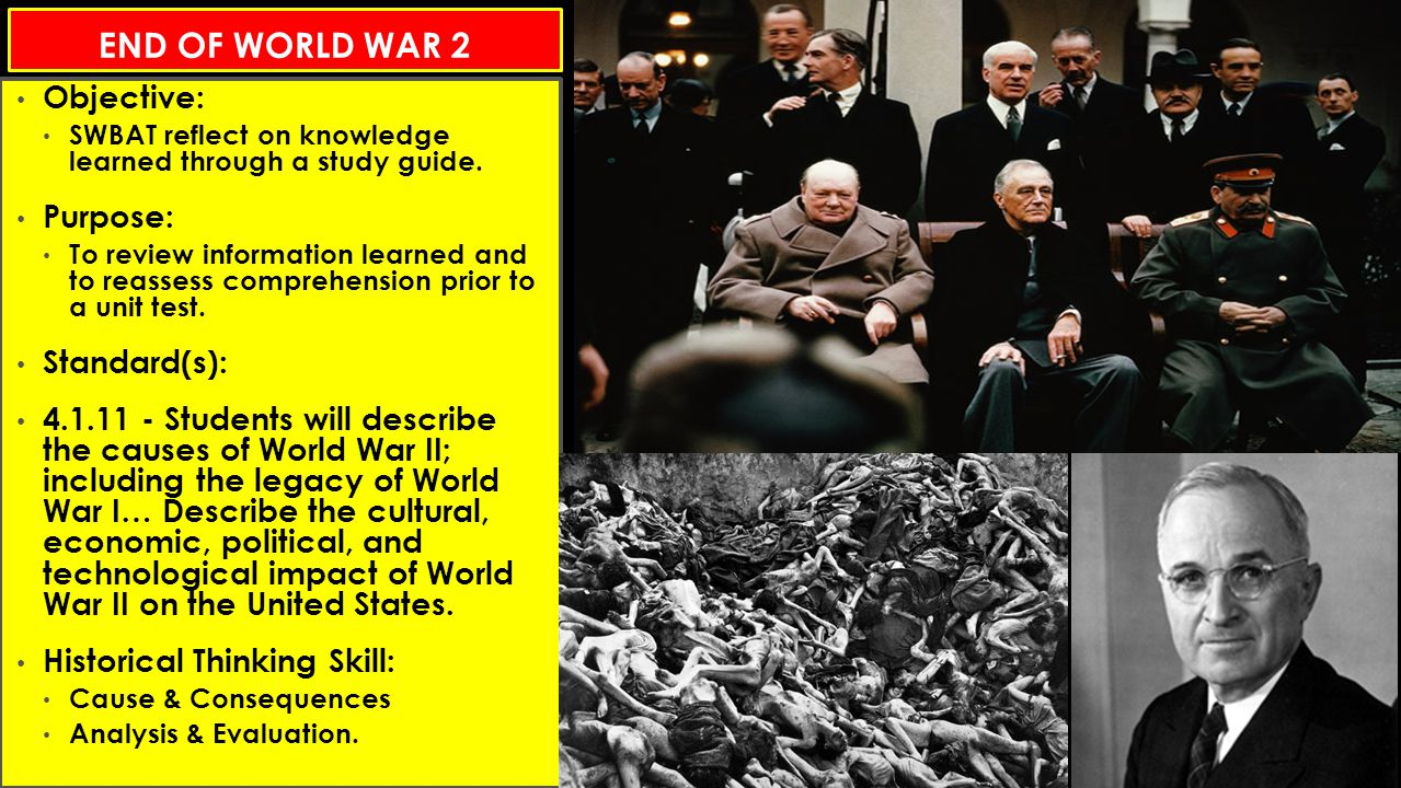 END OF WORLD WAR 2 Objective: SWBAT reflect on knowledge learned through a study guide.