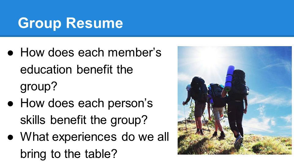 Group Resume ●How does each member's education benefit the group.